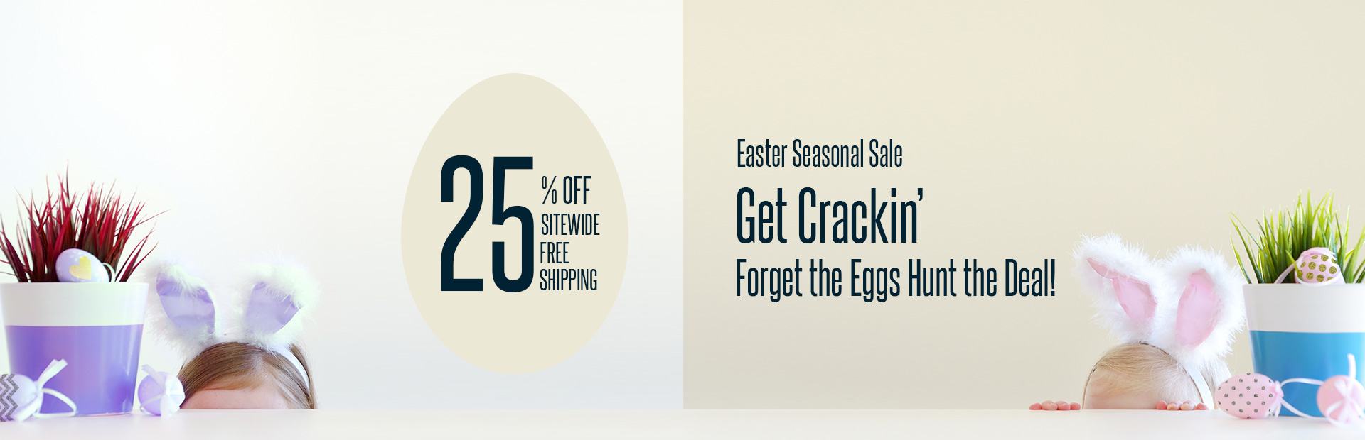 Get Crackin' Forget the Eggs Hunt the Deal!