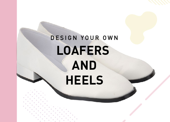 Design your own: Loafers and Heels