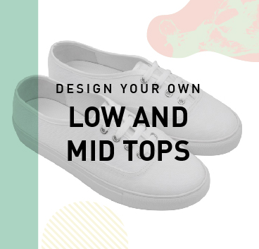 Design your own: Low and Mid Tops