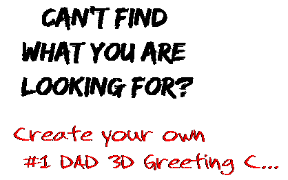 Can't find  what you are  looking for? Create your own  #1 DAD 3D Greeting C...