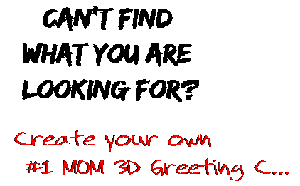Can't find  what you are  looking for? Create your own  #1 MOM 3D Greeting C...