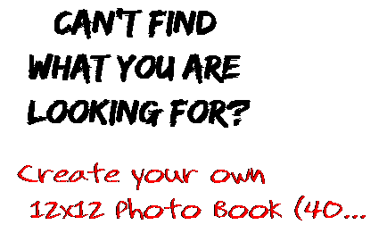 Can't find  what you are  looking for? Create your own  12x12 Photo Book (40...