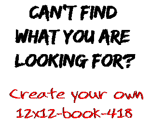 Can't find  what you are  looking for? Create your own  12x12-book-418