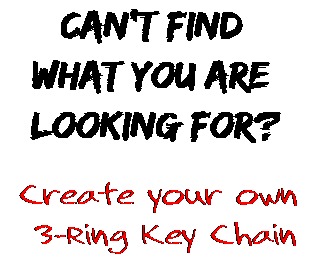 Can't find  what you are  looking for? Create your own  3-Ring Key Chain