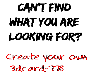 Can't find  what you are  looking for? Create your own  3dcard-778