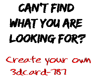Can't find  what you are  looking for? Create your own  3dcard-787