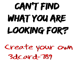 Can't find  what you are  looking for? Create your own  3dcard-789