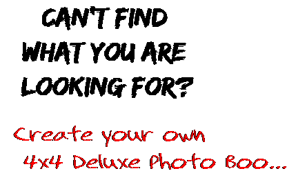 Can't find  what you are  looking for? Create your own  4x4 Deluxe Photo Boo...