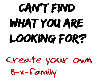Can't find  what you are  looking for? Create your own  8-x-family