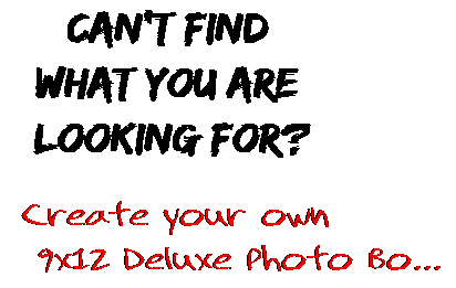 Can't find  what you are  looking for? Create your own  9x12 Deluxe Photo Bo...