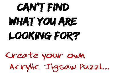 Can't find  what you are  looking for? Create your own  Acrylic Jigsaw Puzzl...