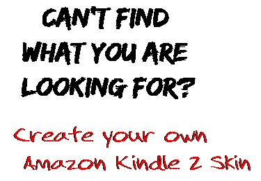 Can't find  what you are  looking for? Create your own  Amazon Kindle 2 Skin