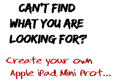 Can't find  what you are  looking for? Create your own  Apple iPad Mini Prot...