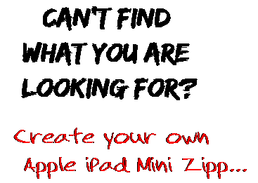 Can't find  what you are  looking for? Create your own  Apple iPad Mini Zipp...