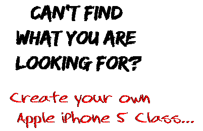 Can't find  what you are  looking for? Create your own  Apple iPhone 5 Class...