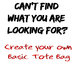 Can't find  what you are  looking for? Create your own  Basic Tote Bag