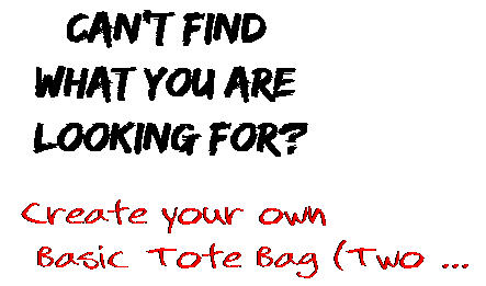 Can't find  what you are  looking for? Create your own  Basic Tote Bag (Two ...