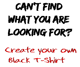 Can't find  what you are  looking for? Create your own  Black T-Shirt