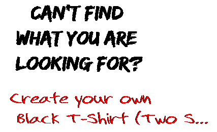 Can't find  what you are  looking for? Create your own  Black T-Shirt (Two S...
