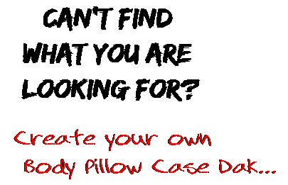 Can't find  what you are  looking for? Create your own  Body Pillow Case Dak...