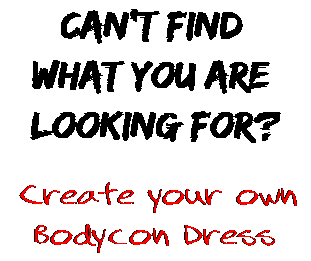 Can't find  what you are  looking for? Create your own  Bodycon Dress