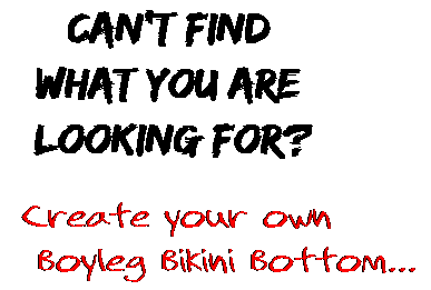 Can't find  what you are  looking for? Create your own  Boyleg Bikini Bottom...