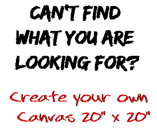 Can't find  what you are  looking for? Create your own  Canvas 20
