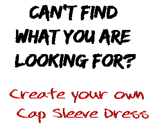 Can't find  what you are  looking for? Create your own  Cap Sleeve Dress
