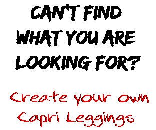 Can't find  what you are  looking for? Create your own  Capri Leggings