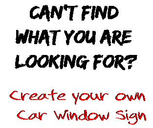 Can't find  what you are  looking for? Create your own  Car Window Sign