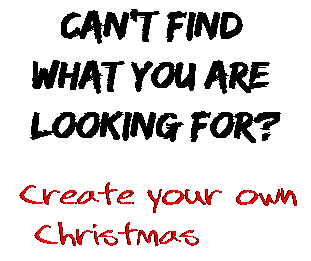 Can't find  what you are  looking for? Create your own  Christmas