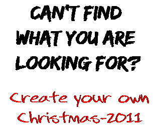 Can't find  what you are  looking for? Create your own  Christmas-2011