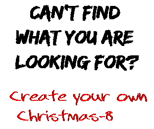 Can't find  what you are  looking for? Create your own  Christmas-8