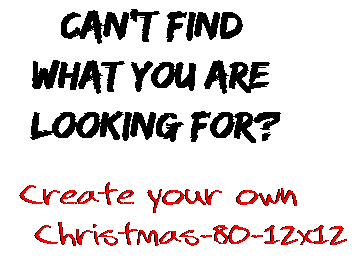 Can't find  what you are  looking for? Create your own  Christmas-80-12x12