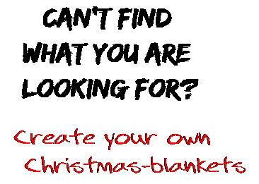 Can't find  what you are  looking for? Create your own  Christmas-blankets