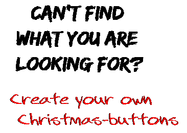 Can't find  what you are  looking for? Create your own  Christmas-buttons
