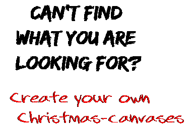 Can't find  what you are  looking for? Create your own  Christmas-canvases