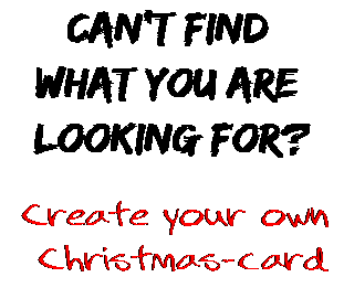Can't find  what you are  looking for? Create your own  Christmas-card