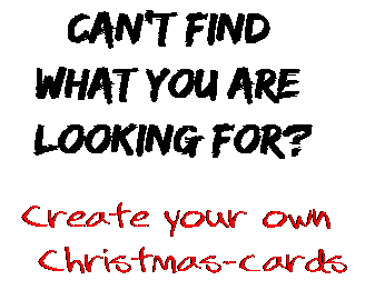 Can't find  what you are  looking for? Create your own  Christmas-cards