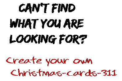 Can't find  what you are  looking for? Create your own  Christmas-cards-311