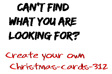Can't find  what you are  looking for? Create your own  Christmas-cards-312