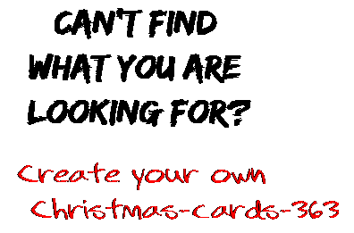 Can't find  what you are  looking for? Create your own  Christmas-cards-363