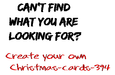 Can't find  what you are  looking for? Create your own  Christmas-cards-394