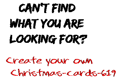 Can't find  what you are  looking for? Create your own  Christmas-cards-619