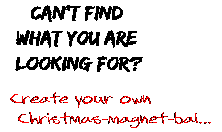 Can't find  what you are  looking for? Create your own  Christmas-magnet-bal...