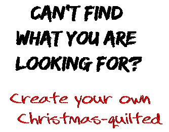 Can't find  what you are  looking for? Create your own  Christmas-quilted