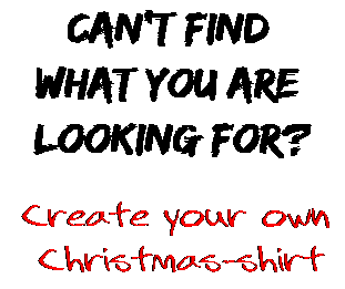 Can't find  what you are  looking for? Create your own  Christmas-shirt