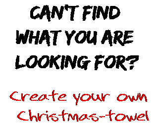 Can't find  what you are  looking for? Create your own  Christmas-towel