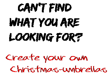 Can't find  what you are  looking for? Create your own  Christmas-umbrellas