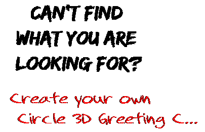 Can't find  what you are  looking for? Create your own  Circle 3D Greeting C...